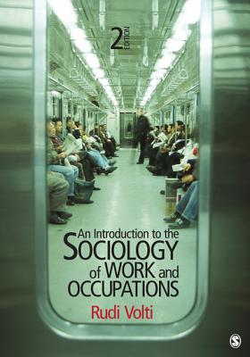 An Introduction to the Sociology of Work and Occupations By Volti, Rudi